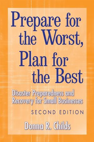 Prepare for the Worst, Plan for the Best: Disaster Preparedness and Recovery for Small Businesses, 2nd Edition (0470170913) cover image