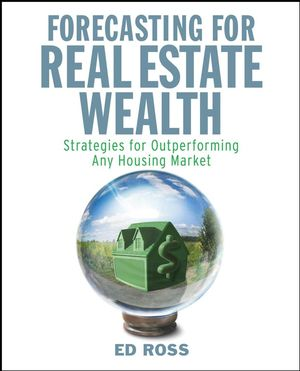 Forecasting for Real Estate Wealth: Strategies for Outperforming Any Housing Market (0470378913) cover image