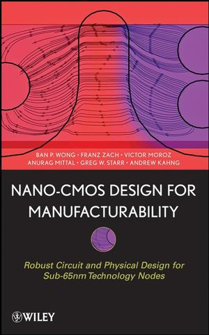 Nano-CMOS Design for Manufacturability: Robust Circuit and Physical Design for Sub-65nm Technology Nodes (0470382813) cover image