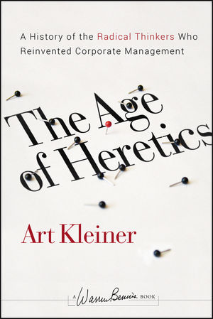 The Age of Heretics: A History of the Radical Thinkers Who Reinvented Corporate Management (0470443413) cover image