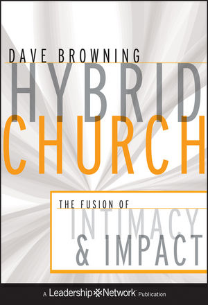 Hybrid Church: The Fusion of Intimacy and Impact (0470880813) cover image
