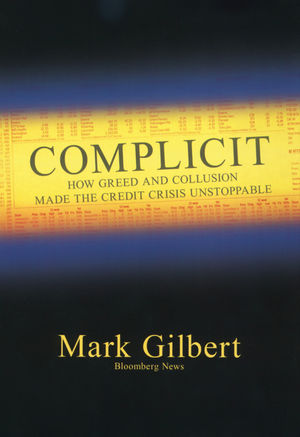 Complicit: How Greed and Collusion Made the Credit Crisis Unstoppable (0470885513) cover image