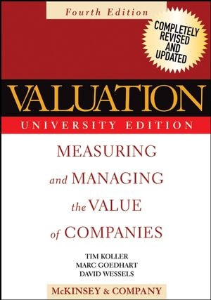 Valuation: Measuring and Managing the Value of Companies, 4th Edition, University Edition