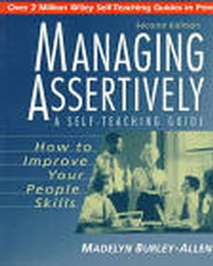 Managing Assertively: How to Improve Your People Skills: A Self-Teaching Guide, 2nd Edition