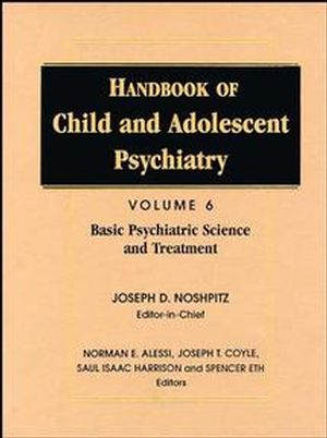 Handbook of Child and Adolescent Psychiatry, Volume 6, Basic Psychiatric Science and Treatment