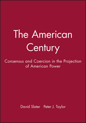 The American Century: Consensus and Coercion in the Projection of American Power