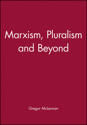 Marxism, Pluralism and Beyond