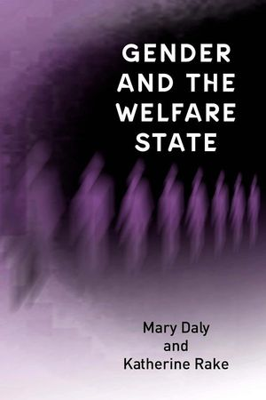 Gender and the Welfare State: Care, Work and Welfare in Europe and the USA