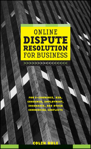 Online Dispute Resolution For Business: B2B, ECommerce, Consumer, Employment, Insurance, and other Commercial Conflicts (0787957313) cover image