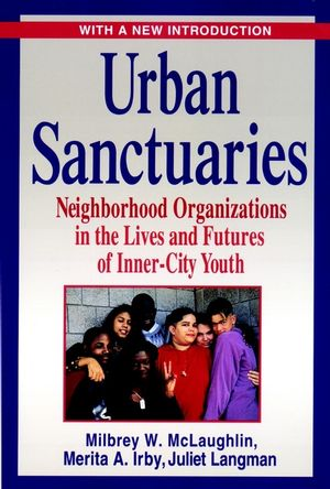 Urban Sanctuaries: Neighborhood Organizations in the Lives and Futures of Inner-City Youth