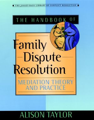 The Handbook of Family Dispute Resolution: Mediation Theory and Practice (0787962813) cover image