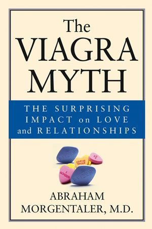 The Viagra Myth: The Surprising Impact On Love And Relationships (0787968013) cover image