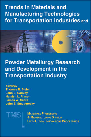 Trends in Materials and Manufacturing Technologies for Transportation Industries and Powder Metallurgy Research and Development in the Transportation Industry: 6th MPMD Global Innovations Symposium (0873395913) cover image