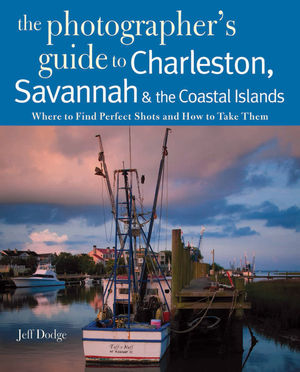 Photographing Charleston, Savannah & the Coastal Islands: Where to Find Perfect Shots and How to Take Them