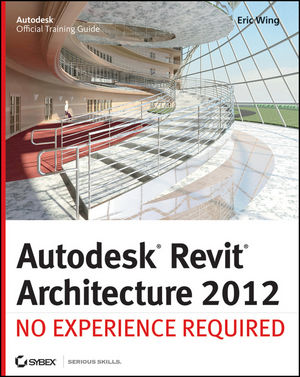 Autodesk Revit Architecture 2012: No Experience Required (1118129113) cover image