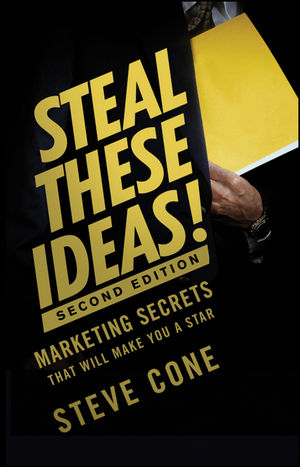 Steal These Ideas!: Marketing Secrets That Will Make You a Star, 2nd Edition (1118146913) cover image