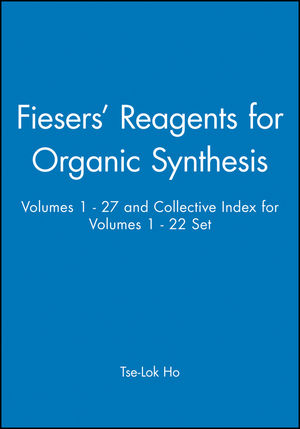 Fiesers' Reagents for Organic Synthesis, Volumes 1 - 27 and Collective Index for Volumes 1 - 22 Set