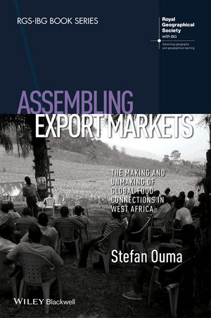 Assembling Export Markets: The Making and Unmaking of Global Food Connections in West Africa (1118632613) cover image