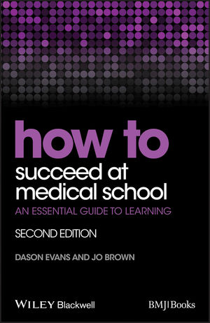 How to Succeed at Medical School: An Essential Guide to Learning, 2nd Edition