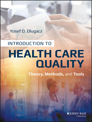 Introduction to Health Care Quality: Theory, Methods, and Tools (1118777913) cover image