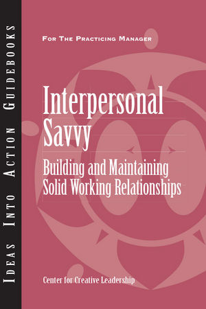 Interpersonal Savvy: Building and Maintaining Solid Working Relationships (1118780213) cover image