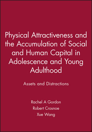 Physical Attractiveness and the Accumulation of Social and Human Capital in Adolescence and Young Adulthood: Assets and Distractions