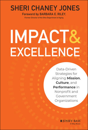 Impact & Excellence: Data-Driven Strategies for Aligning Mission, Culture and Performance in Nonprofit and Government Organizations
