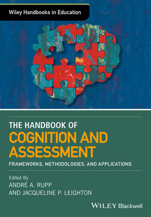 The Wiley Handbook of Cognition and Assessment: Frameworks, Methodologies, and Applications (1118956613) cover image