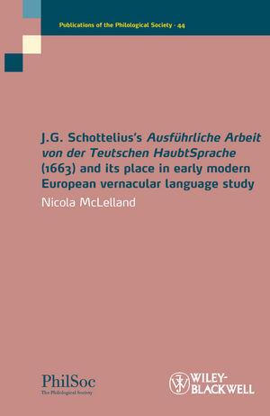 J.G. Schottelius's Ausführliche Arbeit von der Teutschen HaubtSprache (1663) and its Place in Early Modern European Vernacular Language Study