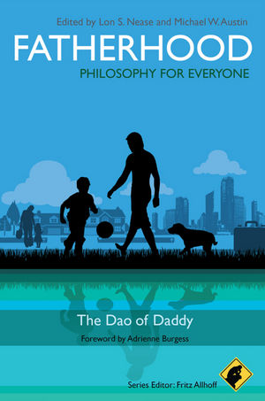Fatherhood - Philosophy for Everyone: The Dao of Daddy (1444341413) cover image