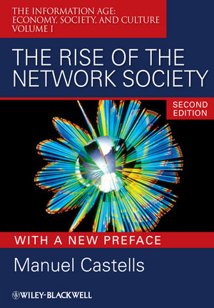 The Rise of the Network Society: The Information Age: Economy, Society, and Culture Volume I, 2nd Edition with a New Preface (1444356313) cover image