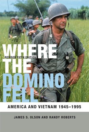 Where the Domino Fell: America and Vietnam 1945 - 1995, Revised 5th Edition