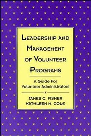 Leadership and Management of Volunteer Programs: A Guide for Volunteer Administrators