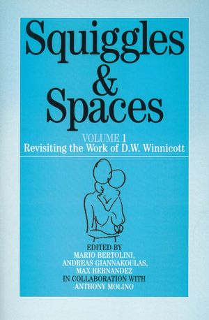 Squiggles and Spaces: Revisiting the Work of D. W. Winnicott, Volume 1