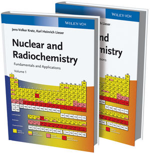 Nuclear and Radiochemistry: Fundamentals and Applications, 2 Volume Set, 3rd Edition