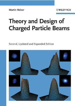 Theory and Design of Charged Particle Beams, 2nd Edition, Updated and Expanded