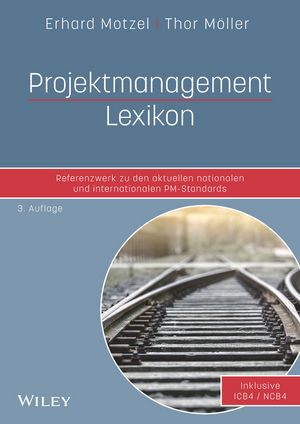 Projektmanagement Lexikon: Referenzwerk zu den aktuellen nationalen und internationalen PM-Standards, 3. Auflage