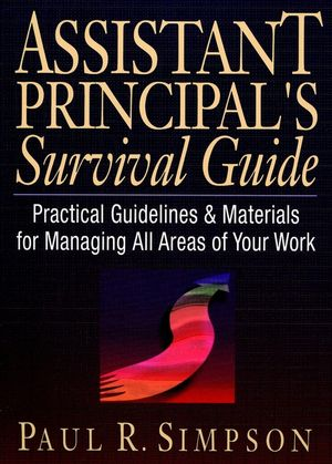 Assistant Principal's Survival Guide: Practical Guidelines and Materials for Managing All Areas of Your Work