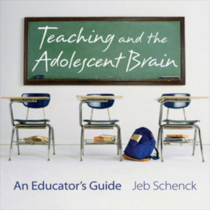 Teaching and the Adolescent Brain: An Educator's Guide