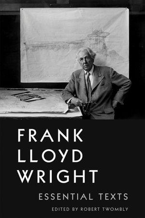 Frank Lloyd Wright: Essential Texts