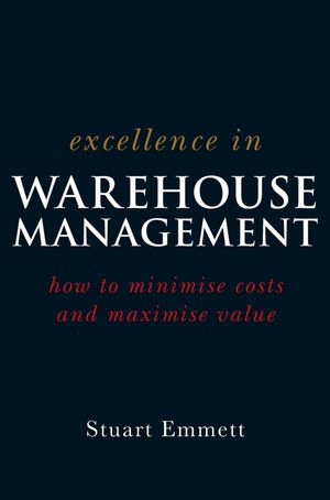 Excellence in Warehouse Management: How to Minimise Costs and Maximise Value (0470015314) cover image