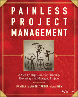 Painless Project Management: A Step-by-Step Guide for Planning, Executing, and Managing Projects