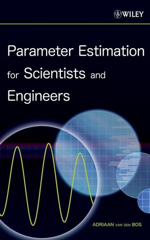 Parameter Estimation for Scientists and Engineers