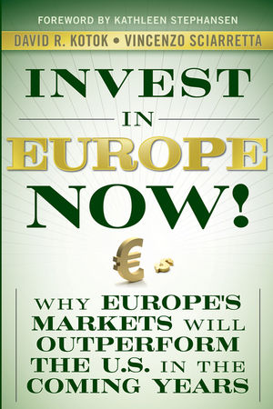 Invest in Europe Now! : Why Europe's Markets Will Outperform the US in the Coming Years