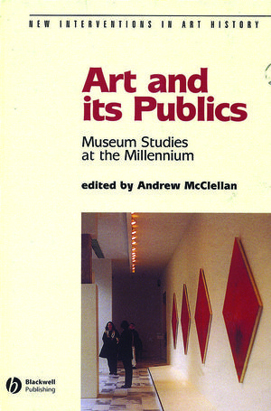 Art and Its Publics: Museum Studies at the Millennium (0470776714) cover image