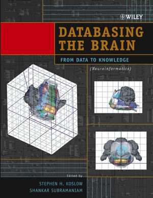 Databasing the Brain: From Data to Knowledge (Neuroinformatics) (0471309214) cover image