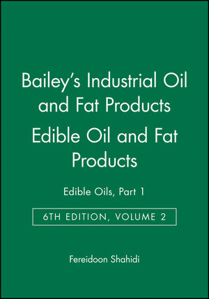 Bailey's Industrial Oil and Fat Products, Volume 2, Edible Oil and Fat Products: Edible Oils, Part 1, 6th Edition