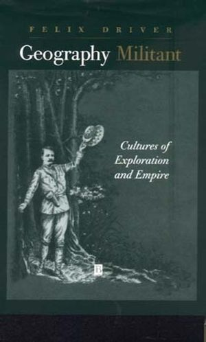 Geography Militant: Cultures of Exploration and Empire (0631201114) cover image