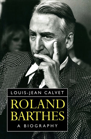 Roland Barthes: A Biography