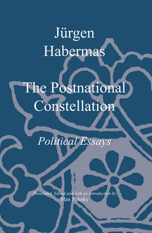 the postnational constellation political essays social theory  the postnational constellation political essays